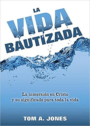 La Vida Bautizada: La inmersión en Cristo y su significado para toda la vida